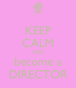 Poster: KEEP CALM AND become a DIRECTOR