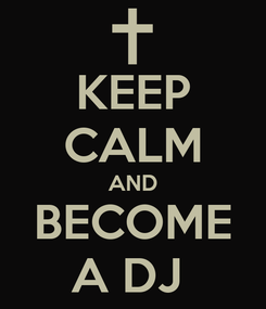 Poster: KEEP CALM AND BECOME A DJ