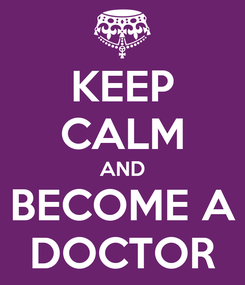 Poster: KEEP CALM AND BECOME A DOCTOR