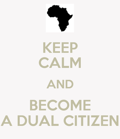 Poster: KEEP CALM AND BECOME A DUAL CITIZEN