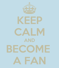 Poster: KEEP CALM AND BECOME  A FAN