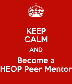 Poster: KEEP CALM AND Become a HEOP Peer Mentor