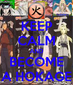 Poster: KEEP CALM AND BECOME A HOKAGE