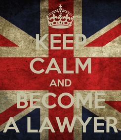 Poster: KEEP CALM AND BECOME A LAWYER