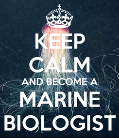 Poster: KEEP CALM AND BECOME A MARINE BIOLOGIST