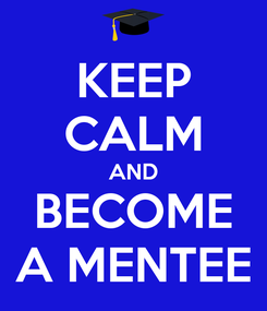 Poster: KEEP CALM AND BECOME A MENTEE