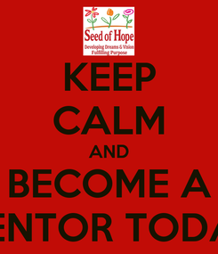Poster: KEEP CALM AND BECOME A MENTOR TODAY