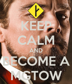 Poster: KEEP CALM AND BECOME A MGTOW