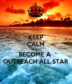 Poster: KEEP CALM AND BECOME A  OUTREACH ALL STAR