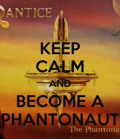 Poster: KEEP CALM AND BECOME A PHANTONAUT