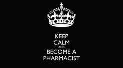 Poster: KEEP CALM AND BECOME A PHARMACIST