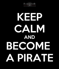 Poster: KEEP CALM AND BECOME  A PIRATE