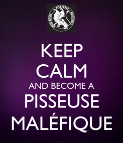 Poster: KEEP CALM AND BECOME A PISSEUSE MALÉFIQUE