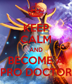 Poster: KEEP CALM AND BECOME A PRO DOCTOR