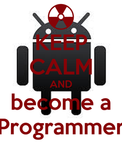 Poster: KEEP CALM AND become a Programmer