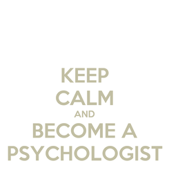 Poster: KEEP CALM AND BECOME A PSYCHOLOGIST