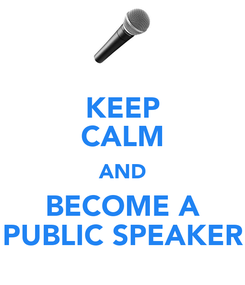 Poster: KEEP CALM AND BECOME A PUBLIC SPEAKER