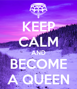 Poster: KEEP CALM AND BECOME A QUEEN