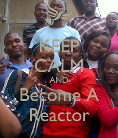 Poster: KEEP CALM AND Become A Reactor