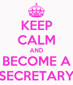 Poster: KEEP CALM AND BECOME A SECRETARY