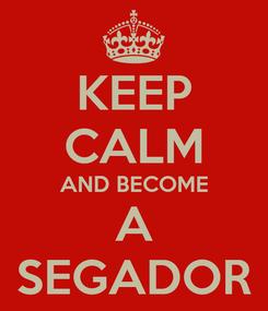 Poster: KEEP CALM AND BECOME A SEGADOR