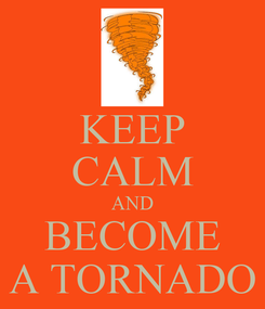 Poster: KEEP CALM AND BECOME A TORNADO
