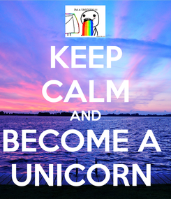 Poster: KEEP CALM AND BECOME A  UNICORN