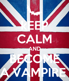 Poster: kEEP CALM AND BECOME A VAMPIRE