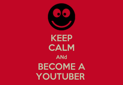 Poster: KEEP CALM ANd BECOME A YOUTUBER