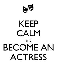 Poster: KEEP CALM and BECOME AN ACTRESS