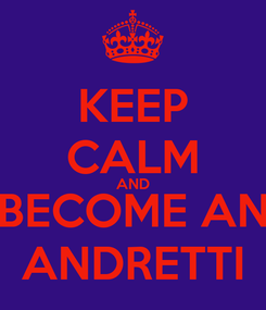 Poster: KEEP CALM AND BECOME AN ANDRETTI