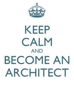 Poster: KEEP CALM AND BECOME AN ARCHITECT