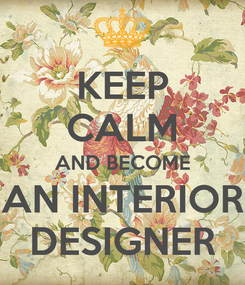 Poster: KEEP CALM AND BECOME AN INTERIOR DESIGNER
