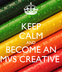 Poster: KEEP CALM AND BECOME AN MVS CREATIVE