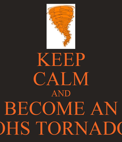 Poster: KEEP CALM AND BECOME AN OHS TORNADO