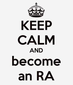 Poster: KEEP CALM AND become an RA