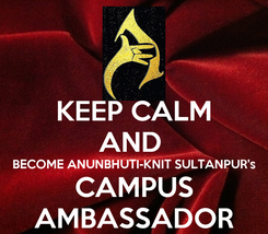Poster: KEEP CALM AND  BECOME ANUNBHUTI-KNIT SULTANPUR's CAMPUS AMBASSADOR