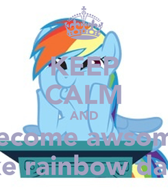 Poster: KEEP CALM AND Become awsome Like rainbow dash
