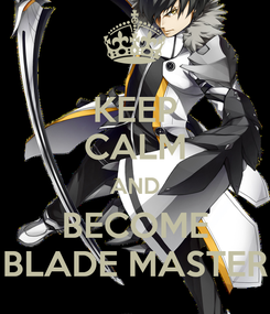 Poster: KEEP CALM AND BECOME BLADE MASTER