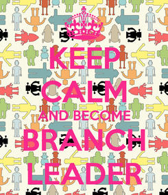 Poster: KEEP CALM AND BECOME BRANCH LEADER