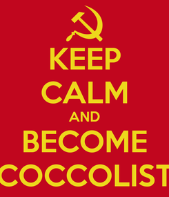 Poster: KEEP CALM AND BECOME COCCOLIST