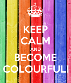 Poster: KEEP CALM AND BECOME COLOURFUL!