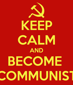 Poster: KEEP CALM AND BECOME  COMMUNIST