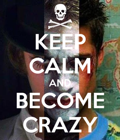 Poster: KEEP CALM AND BECOME CRAZY