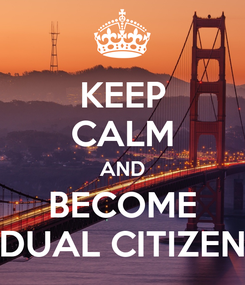 Poster: KEEP CALM AND BECOME DUAL CITIZEN