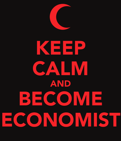 Poster: KEEP CALM AND BECOME ECONOMIST