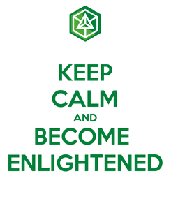 Poster: KEEP CALM AND BECOME  ENLIGHTENED