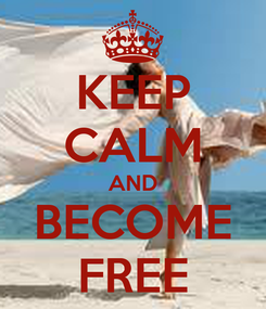 Poster: KEEP CALM AND BECOME FREE