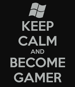 Poster: KEEP CALM AND BECOME GAMER
