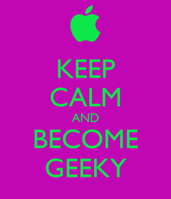 Poster: KEEP CALM AND BECOME GEEKY